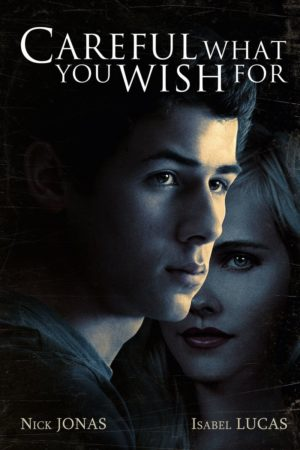 CAREFUL WHAT YOU WISH FOR / Starring Nick Jonas, Isabel Lucas and Dermot Mulroney / Available on DVD on August 2 3