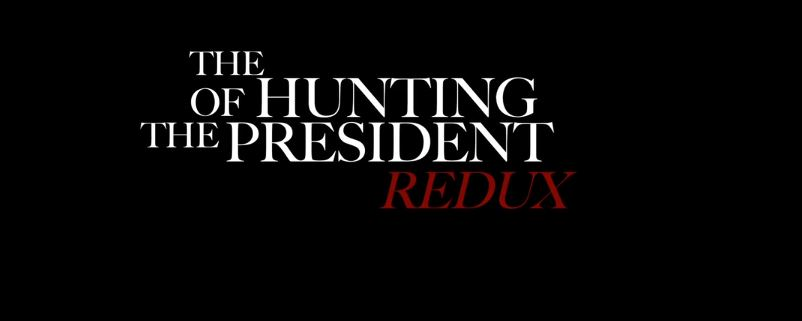 HUNTING OF THE PRESIDENT REDUX, THE 3