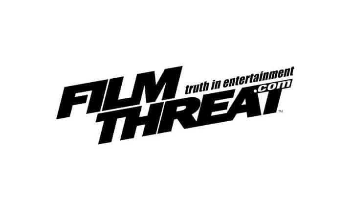 It's Back! Indies Rejoice! Film Threat is Back! 6