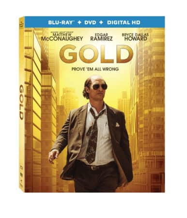 GOLD arrives on Digital HD on April 18 and on Blu-ray Combo Pack, DVD, and On Demand May 2 1