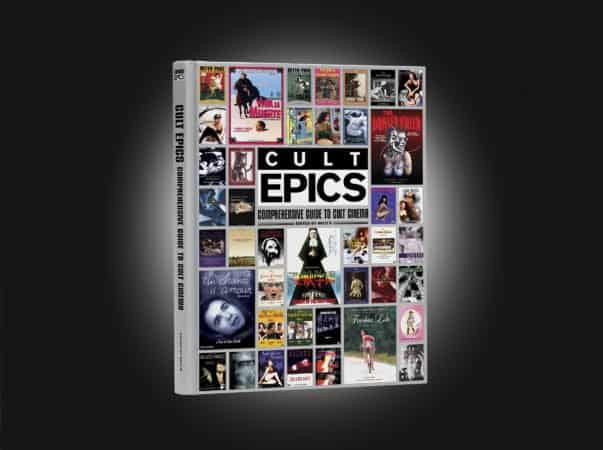 CULT EPICS IS RELEASING A COMPREHENSIVE GUIDE TO CULT CINEMA. Find out how to get a copy! 10