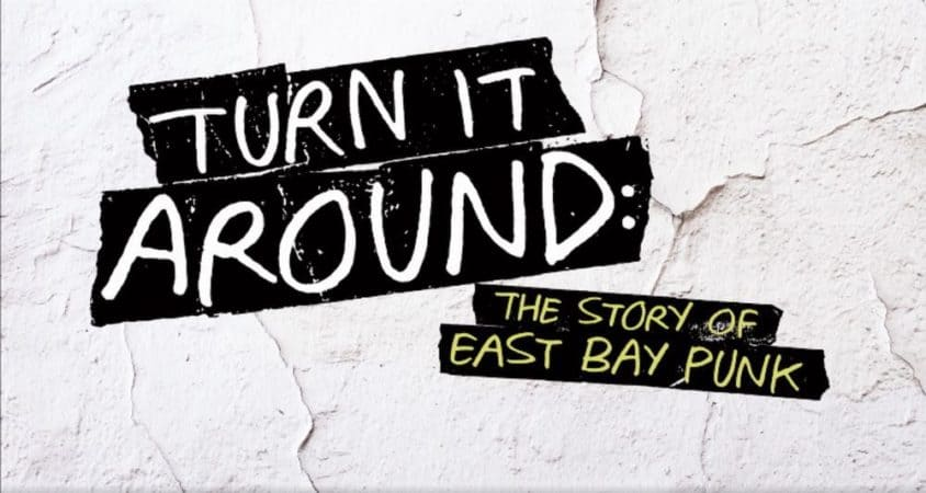 TURN IT AROUND: THE STORY OF EAST BAY PUNK 3