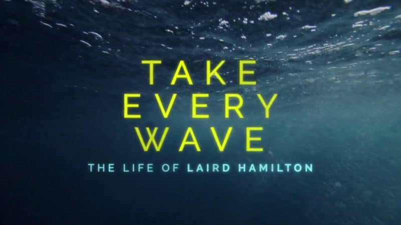 TAKE EVERY WAVE: THE LIFE OF LAIRD HAMILTON 1