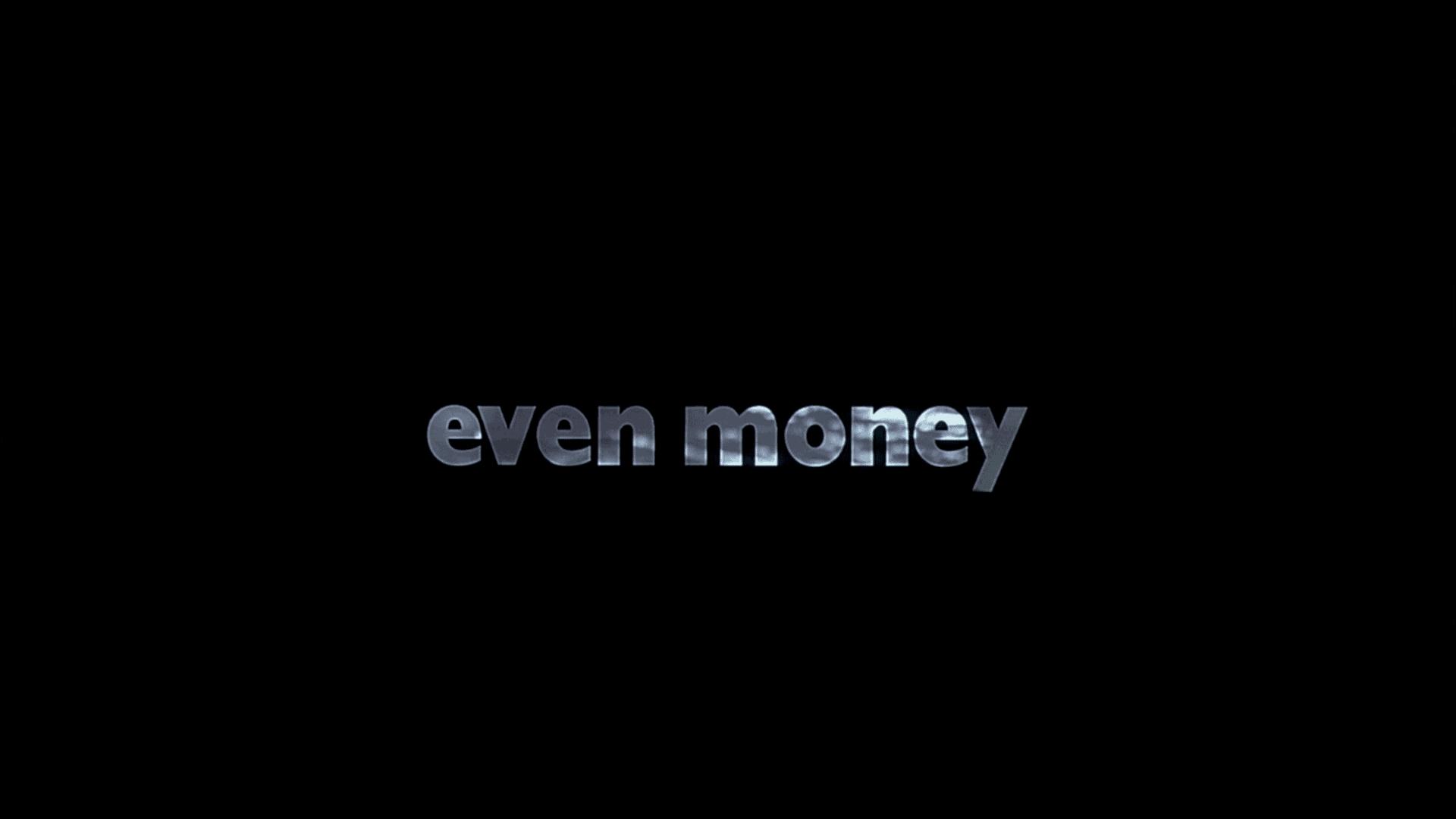 EVEN MONEY TITLE