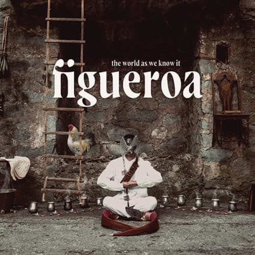 figueroa the world as we know it